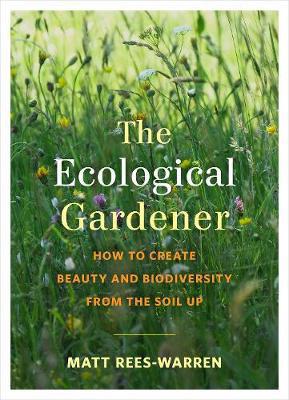 Picture of The Ecological Gardener: How to Create Beauty and Biodiversity from the Soil Up