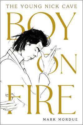 Picture of Boy on Fire: The Young Nick Cave