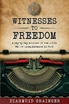Picture of Witnesses to Freedom: A Day by Day Account of the Irish War of Independence in Cork