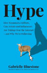 Picture of Hype: How Scammers, Grifters And Con Artists Are Taking Over The Internet, And Why We're Following