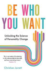 Picture of Be Who You Want: Unlocking the Science of Personality Change