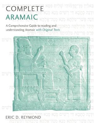 Picture of Complete Aramaic: A Comprehensive Guide to Reading and Understanding Aramaic, with Original Texts