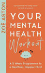 Picture of Your Mental Health Workout: A 5 Week Programme for a Happier, Healthier Mind