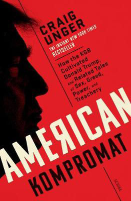 Picture of American Kompromat: how the KGB cultivated Donald Trump and related tales of sex, greed, power, and treachery
