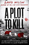 Picture of A Plot to Kill: A true story of deception, betrayal and murder in a quiet English town