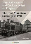 Picture of The Irish Munitions Embargo of 1920 - How Railwaymen and Dockers Defied an Empire