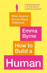 Picture of How to Build a Human : What Science Knows About Childhood