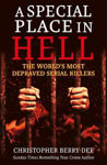 Picture of A Special Place in Hell: The World's Most Depraved Serial Killers