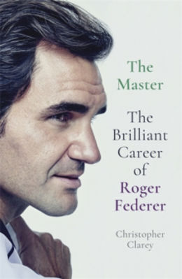 Picture of The Master : The Brilliant Career of Roger Federer