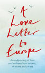 Picture of A Love Letter to Europe: An outpouring of sadness and hope - Mary Beard, Shami Chakrabati, Sebastian Faulks, Neil Gaiman, Ruth Jones, J.K. Rowling, Sandi Toksvig and others