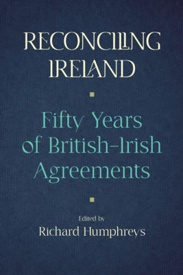 Picture of Reconciling Ireland: 50 Years of British-Irish Agreements