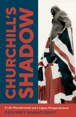 Picture of Churchill's Shadow : An Astonishing Life and a Dangerous Legacy