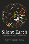 Picture of Silent Earth : Averting the Insect Apocalypse