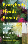 Picture of Everybody Needs Beauty : In Search of the Nature Cure