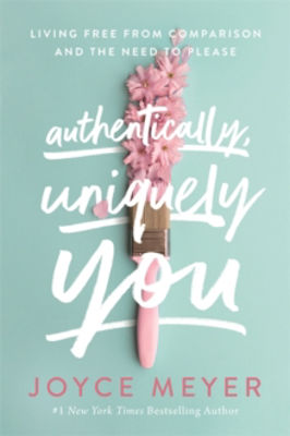 Picture of Authentically, Uniquely You: Living Free from Comparison and the Need to Please
