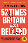 Picture of 52 Times Britain was a Bellend: The History You Didn't Get Taught At School