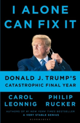 Picture of I Alone Can Fix It : Donald J. Trump's Catastrophic Final Year