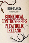 Picture of Biomedical Controversies in Catholic Ireland : A contemporary history of divisive social issues