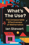 Picture of What's the Use?: The Unreasonable Effectiveness of Mathematics