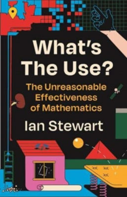 Picture of What's the Use ? The Unreasonable Effectiveness of Mathematics