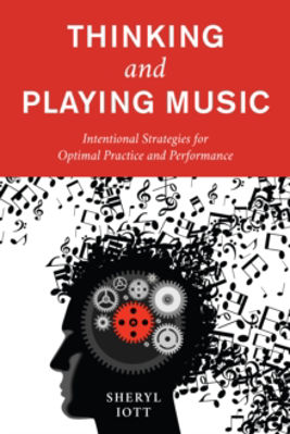 Picture of Thinking and Playing Music: Intentional Strategies for Optimal Practice and Performance