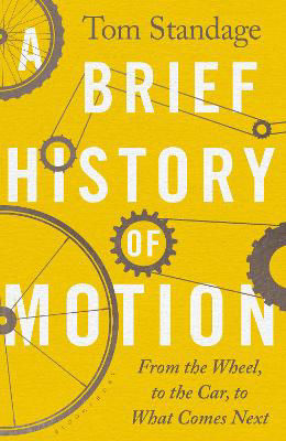 Picture of A Brief History of Motion : From the Wheel to the Car to What Comes Next