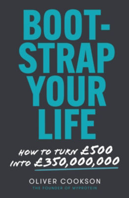Picture of Bootstrap Your Life: How to turn GBP500 into GBP350 million