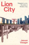 Picture of Lion City : Singapore and the Invention of Modern Asia