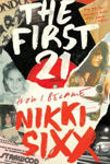 Picture of The First 21 - How I Became Nikki Sixx