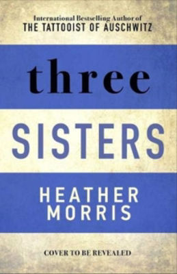 Picture of Three Sisters : The Conclusion to the Tattooist of Auschwitz Trilogy