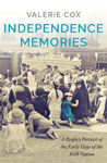 Picture of Independence Memories : People's Portrait of the Early Days of the Irish Nation