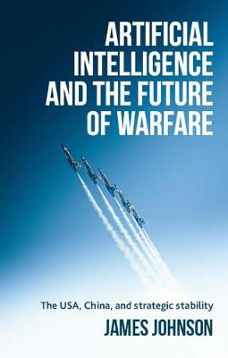 Picture of Artificial Intelligence and the Future of Warfare: The USA, China, and Strategic Stability