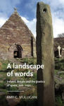 Picture of A Landscape of Words: Ireland, Britain and the Poetics of Space, 700-1250