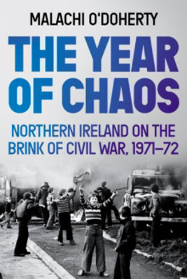 Picture of The Year of Chaos : Northern Ireland on the Brink of Civil War, 1971-72