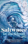 Picture of Saltwater in the Blood : Surfing, Natural Cycles and the Sea's Power to Heal