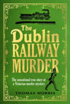 Picture of The Dublin Railway Murder : The sensational true story of a Victorian murder mystery