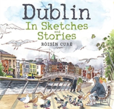Picture of Dublin : In Sketches and Stories