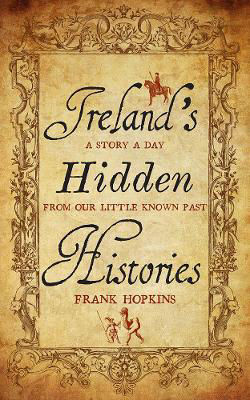 Picture of Ireland's Hidden Histories: A Story a Day from Our Little Known Past