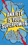 Picture of Anxiety is Your Superpower: Using anxiety to think better, feel better and do better