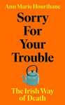 Picture of Sorry for Your Trouble : The Irish Way of Death