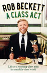 Picture of A Class Act : Life As A Working-Class Man In A Middle-Class World