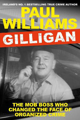 Picture of Gilligan: The Mob Boss Who Changed the Face of Organized Crime