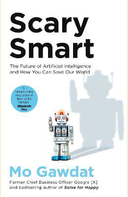 Picture of Scary Smart : The Future of Artificial Intelligence and How You Can Save Our World