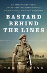 Picture of Bastard Behind the Lines: The extraordinary story of Jock McLaren's escape from Sandakan  and his guerrilla war against the Japanese