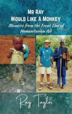 Picture of Mr Ray Would Like a Monkey - Memoirs from the Front Line of Humanitarian Aid