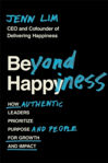 Picture of Beyond Happiness: How Authentic Leaders Prioritize Purpose and People for Growth and Impact