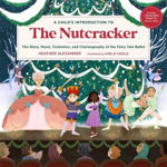 Picture of A Child's Introduction to the Nutcracker: The Story, Music, Costumes, and Choreography of the Fairy Tale Ballet