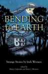 Picture of Bending to Earth : Strange Stories by Irish Women (PB)