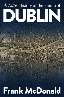 Picture of A Little History of the Future of Dublin